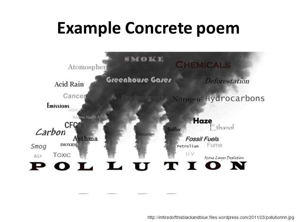 Example Concrete poem http://imtiredofthisblackandblue.files.wordpress.com/2011/03/pollutionnn.jpg