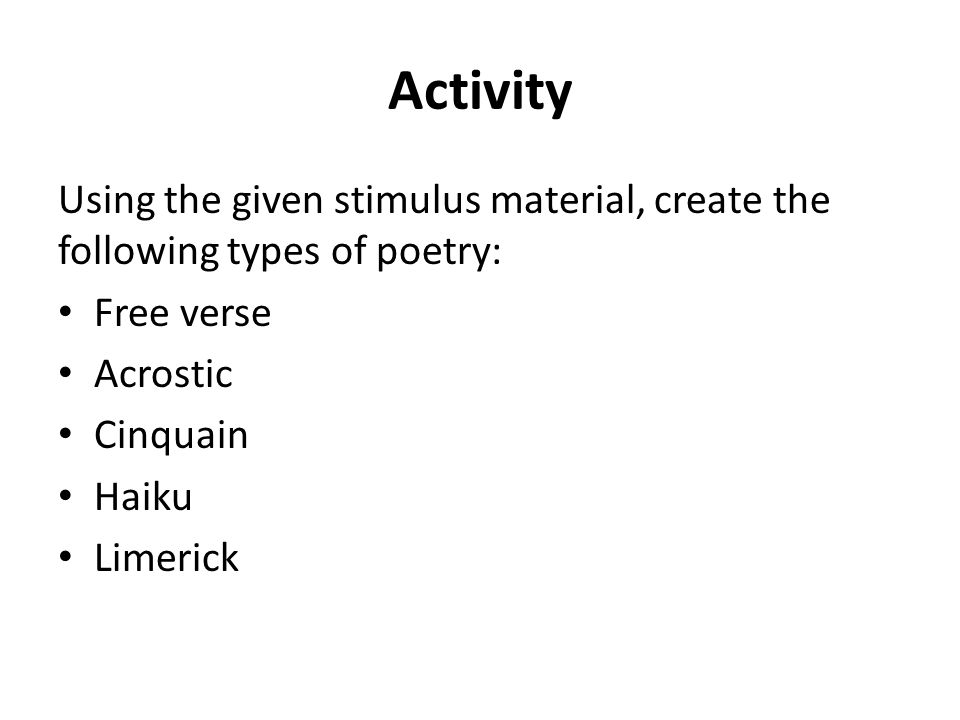 Activity Using the given stimulus material, create the following types of poetry: Free verse. Acrostic.