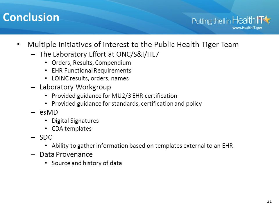 Conclusion Multiple Initiatives of interest to the Public Health Tiger Team. The Laboratory Effort at ONC/S&I/HL7.