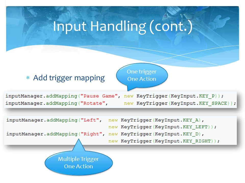 Input Handling (cont.) Add trigger mapping One trigger One Action