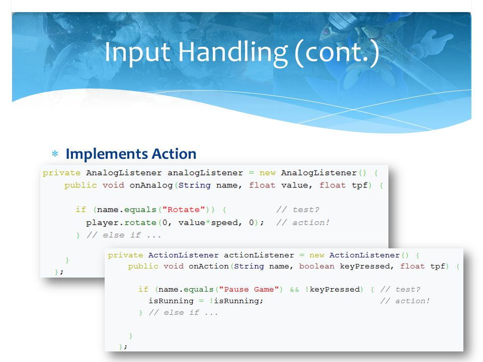 Input Handling (cont.) Implements Action