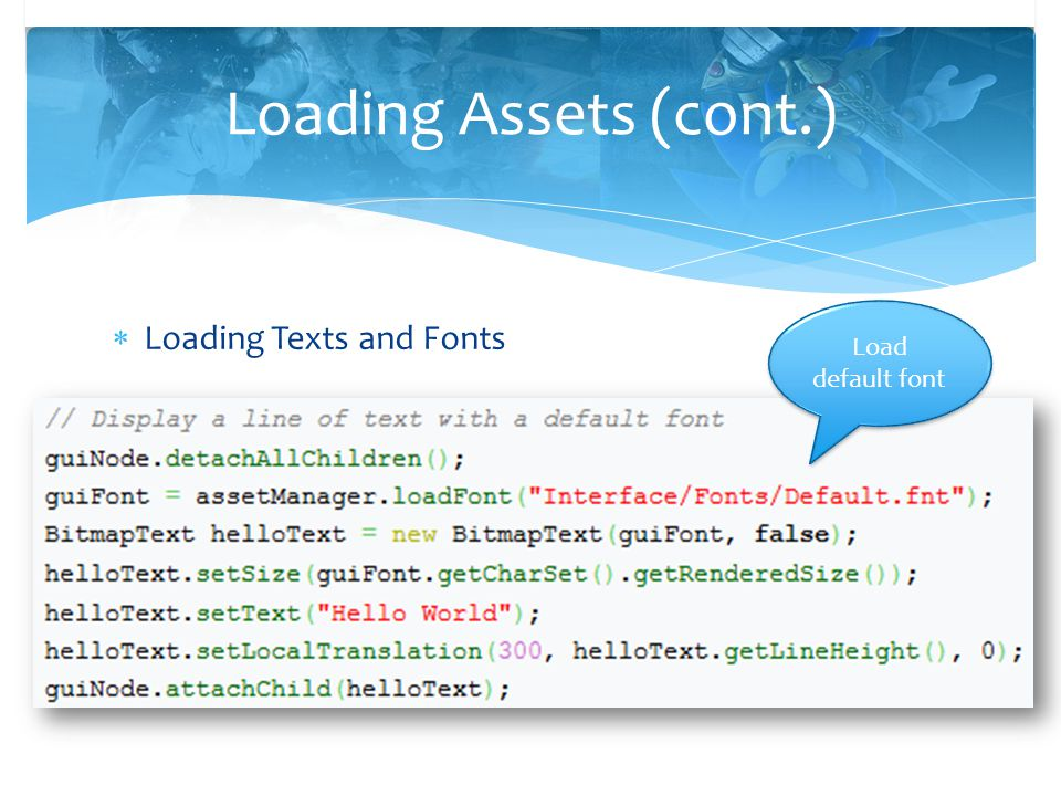 Loading Assets (cont.) Load default font Loading Texts and Fonts