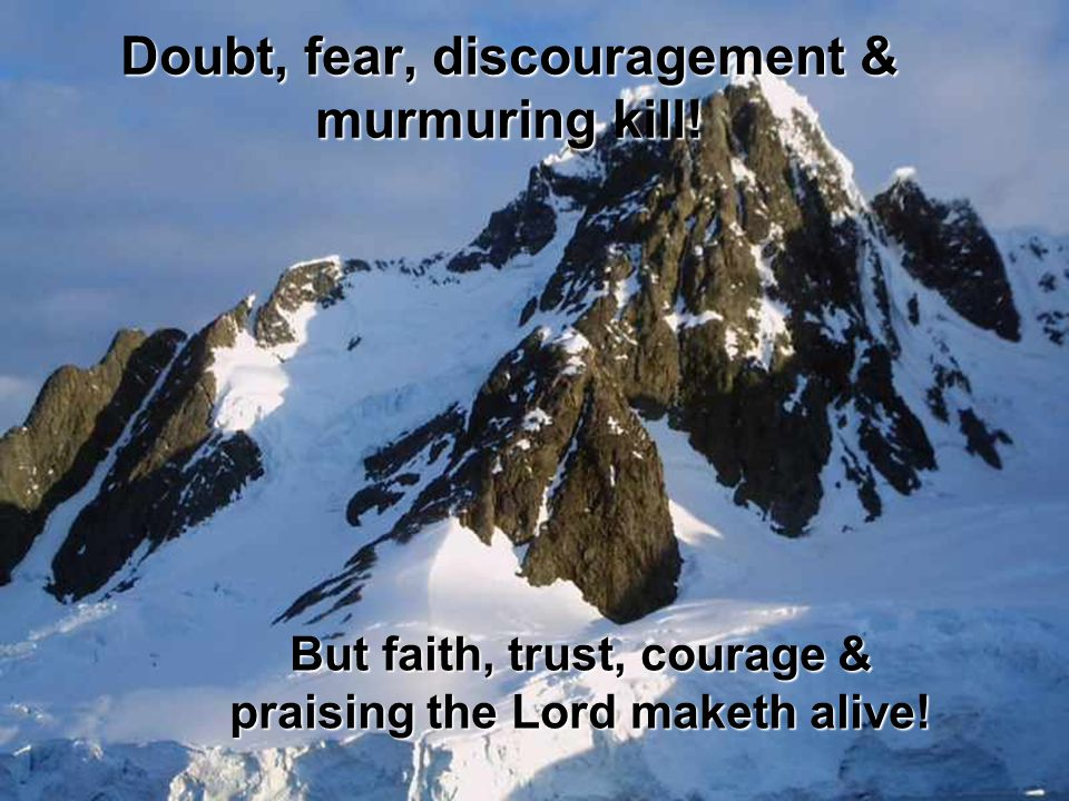 Doubt, fear, discouragement & murmuring kill!