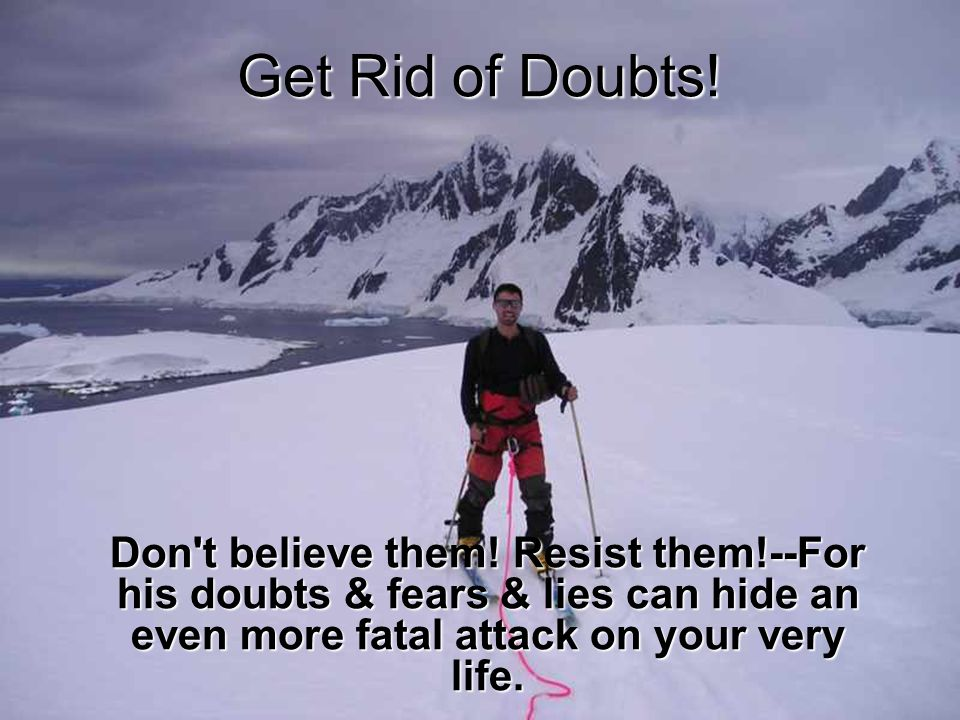 Get Rid of Doubts. Don t believe them.