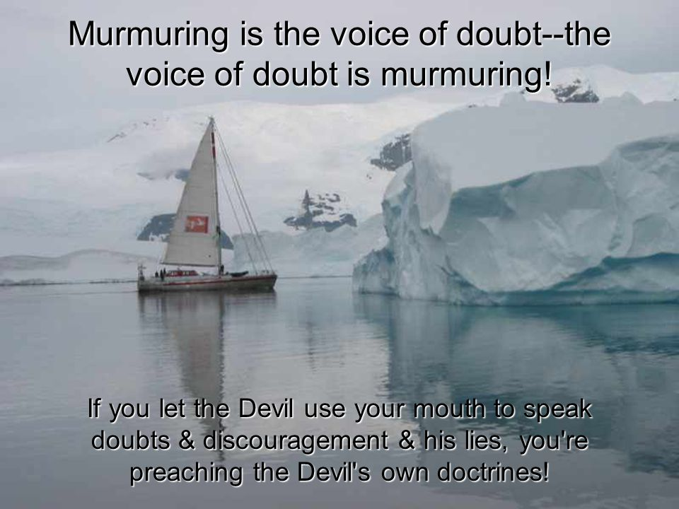 Murmuring is the voice of doubt--the voice of doubt is murmuring!