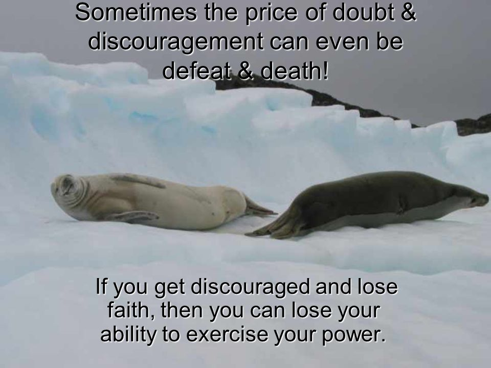 Sometimes the price of doubt & discouragement can even be defeat & death!