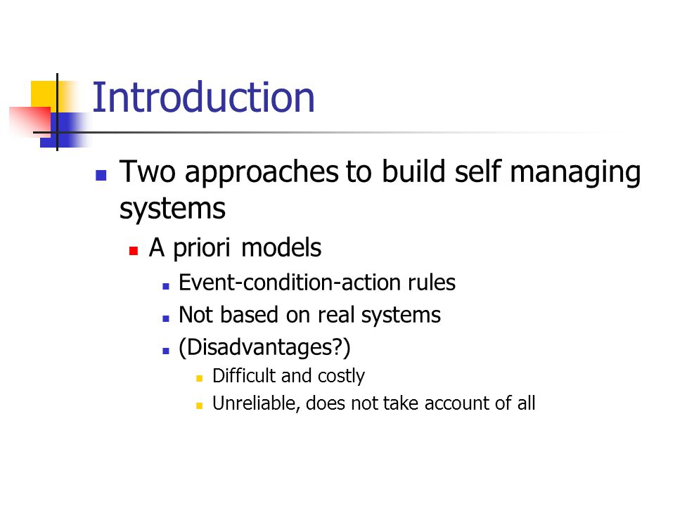 Introduction Two approaches to build self managing systems