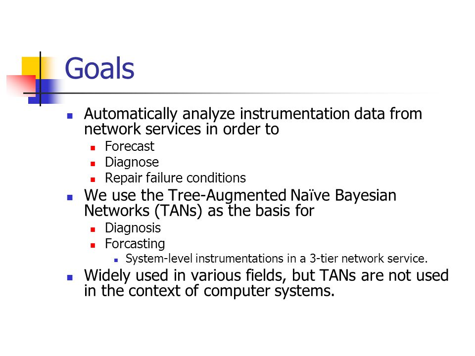 Goals Automatically analyze instrumentation data from network services in order to. Forecast. Diagnose.