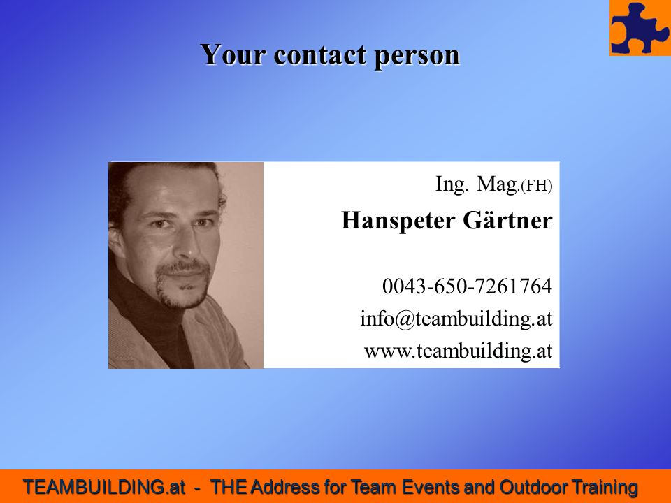 Your contact person Hanspeter Gärtner Ing. Mag.(FH) 0043-650-7261764