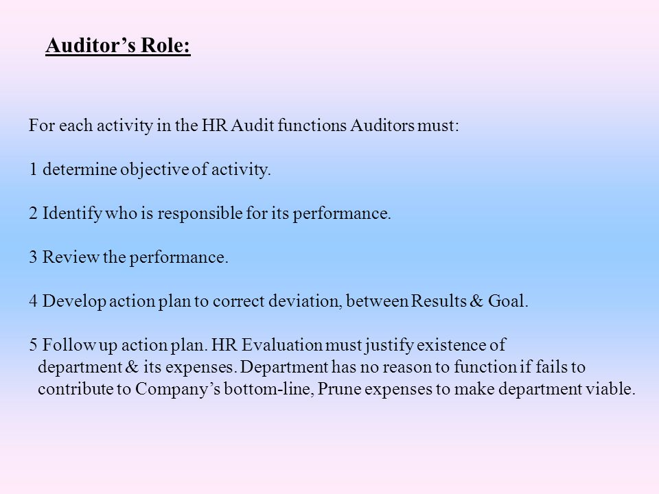Auditor's Role: For each activity in the HR Audit functions Auditors must: 1 determine objective of activity.