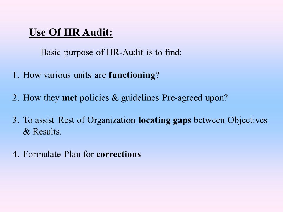 Use Of HR Audit: Basic purpose of HR-Audit is to find:
