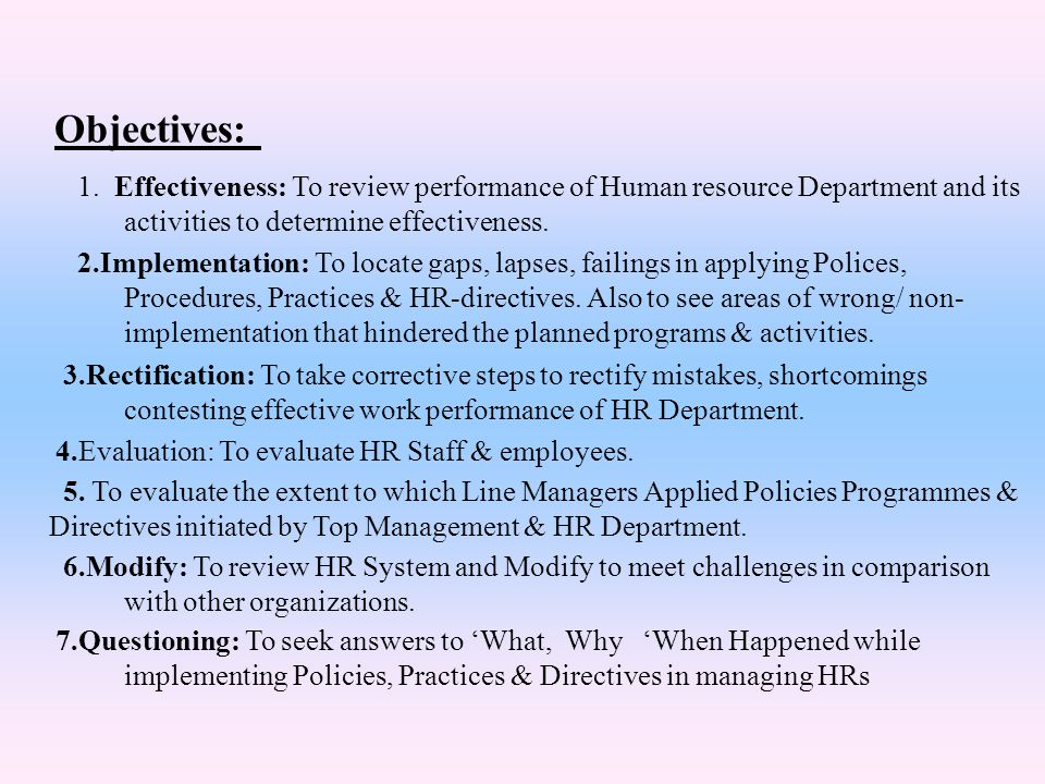 Objectives: 1. Effectiveness: To review performance of Human resource Department and its. activities to determine effectiveness.