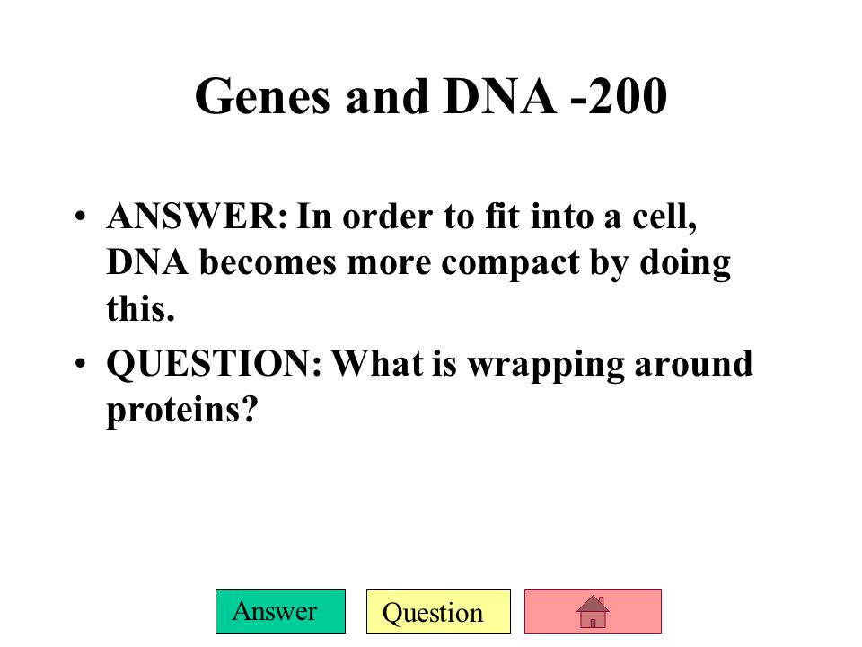 Genes and DNA -200 ANSWER: In order to fit into a cell, DNA becomes more compact by doing this.