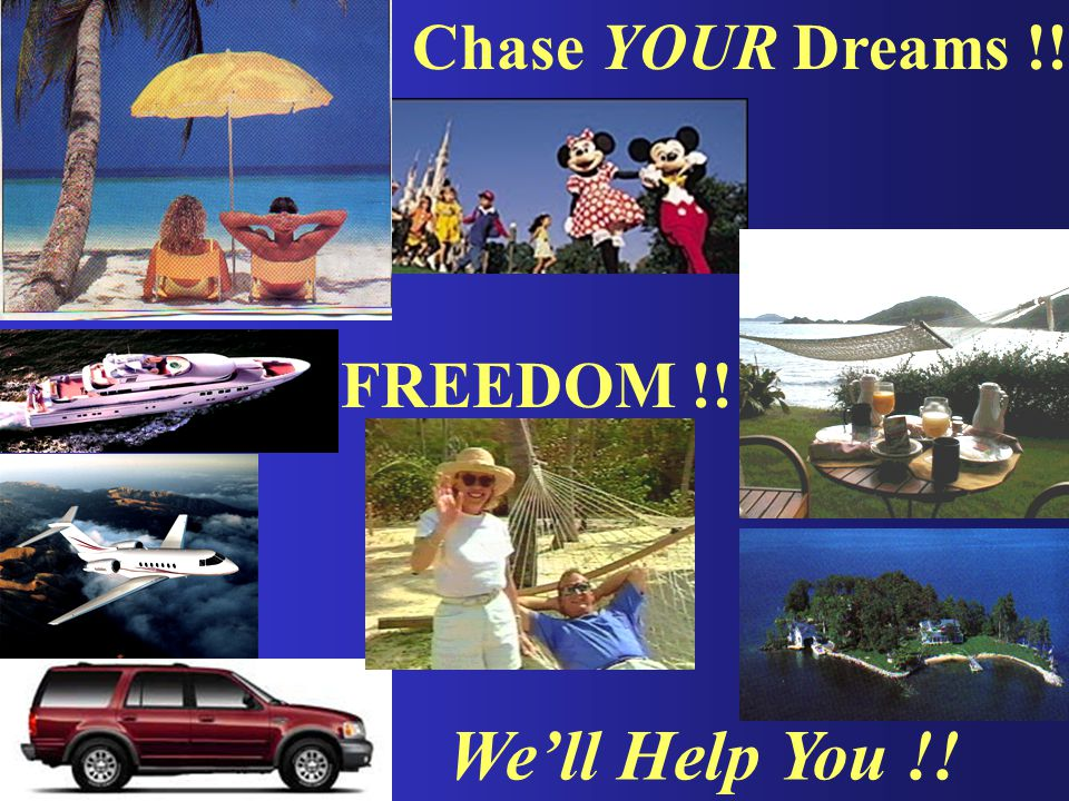 FREEDOM !! Chase YOUR Dreams !! We'll Help You !!