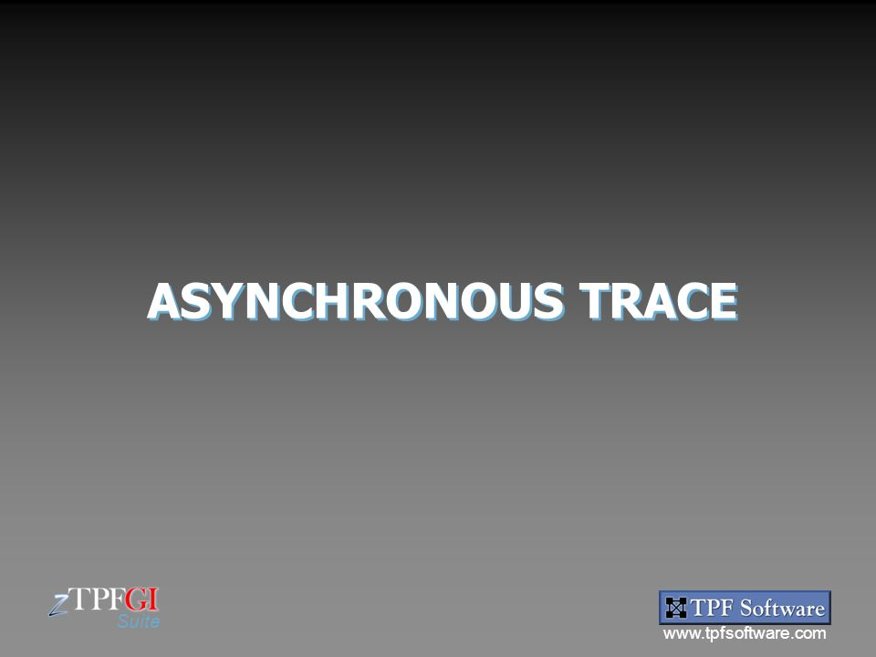 ASYNCHRONOUS TRACE