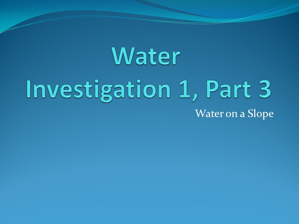 Water Investigation 1, Part 3