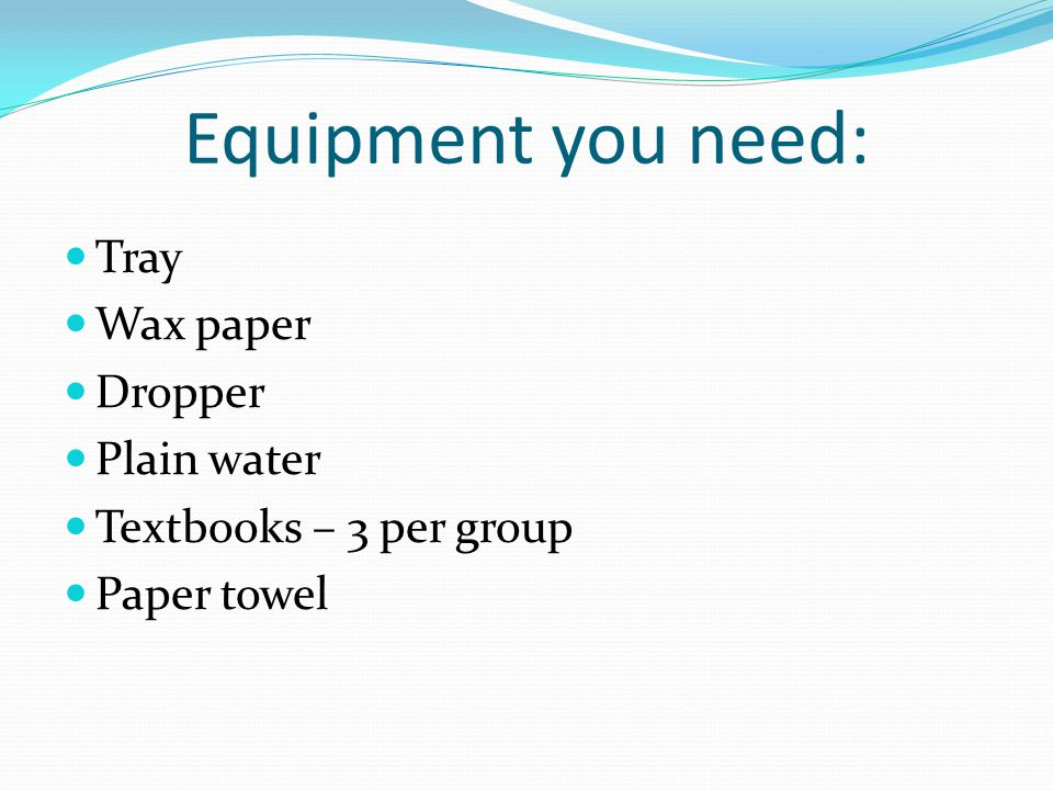 Equipment you need: Tray Wax paper Dropper Plain water