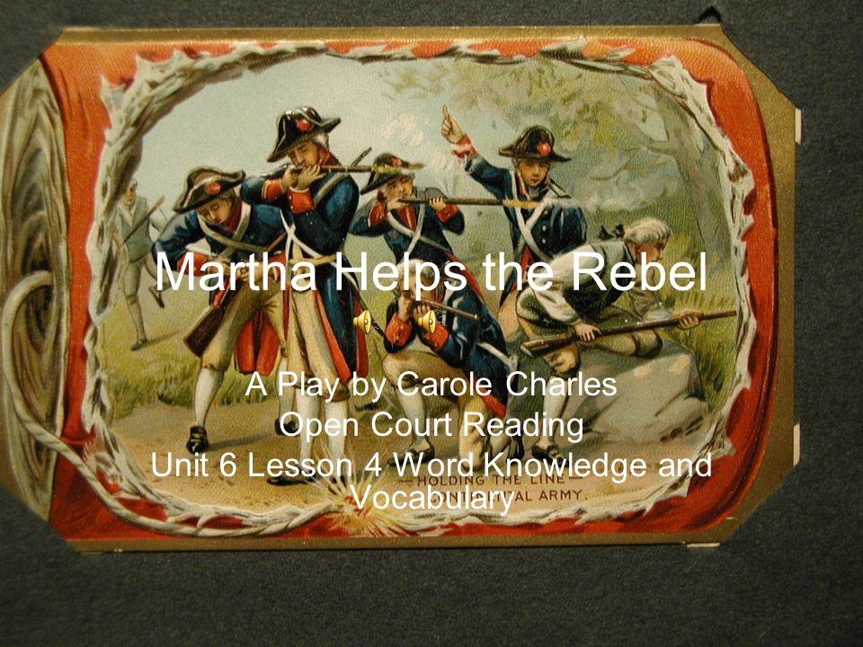 Martha Helps the Rebel A Play by Carole Charles Open Court Reading