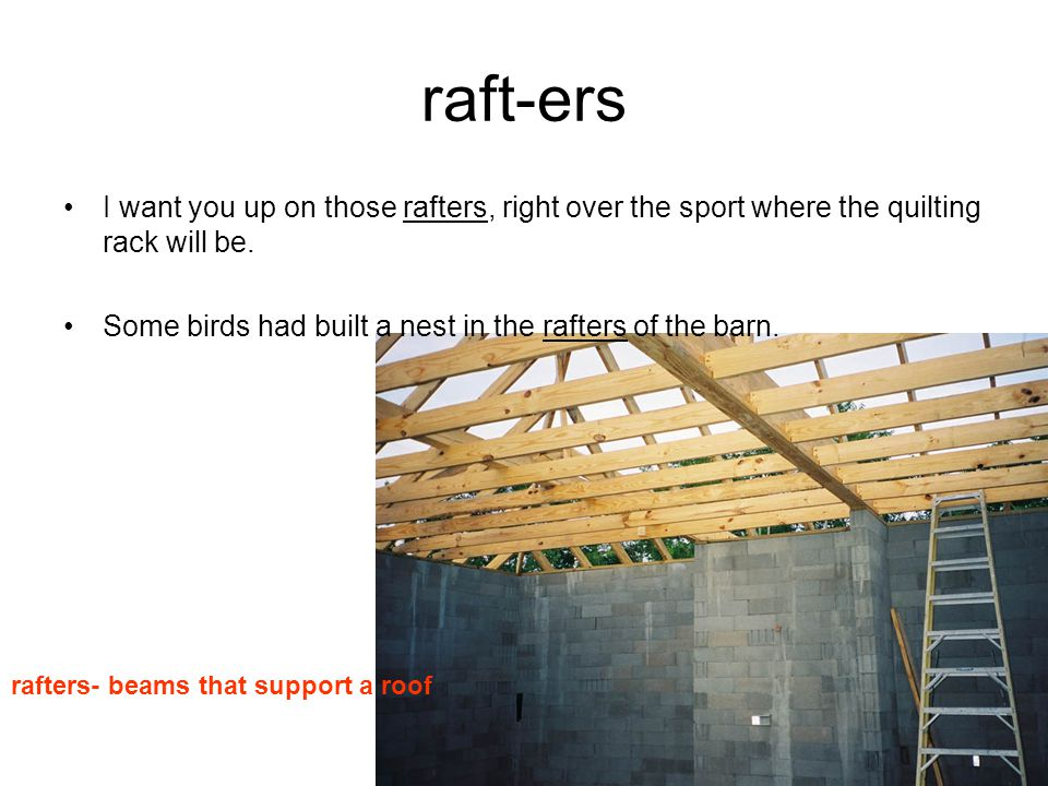 raft-ers I want you up on those rafters, right over the sport where the quilting rack will be.