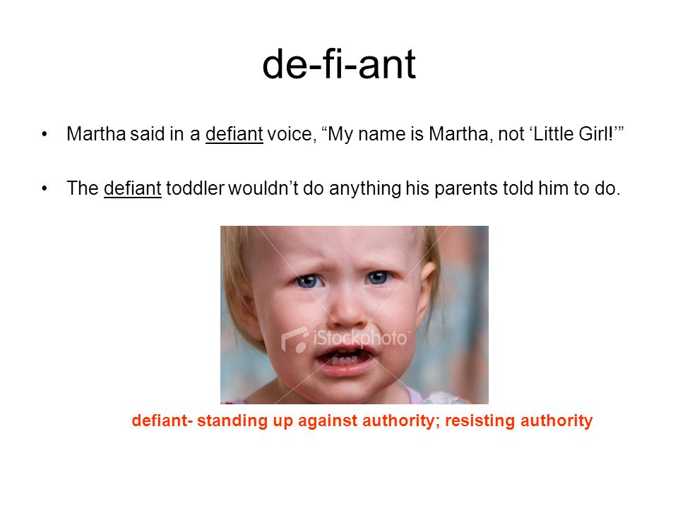 de-fi-ant Martha said in a defiant voice, My name is Martha, not 'Little Girl!'