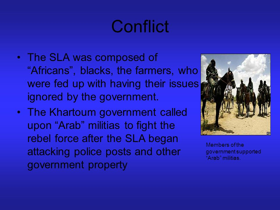 Conflict The SLA was composed of Africans , blacks, the farmers, who were fed up with having their issues ignored by the government.