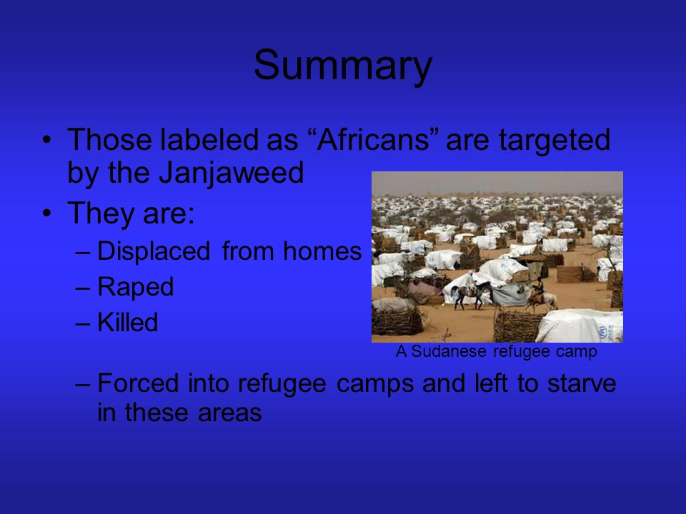 Summary Those labeled as Africans are targeted by the Janjaweed