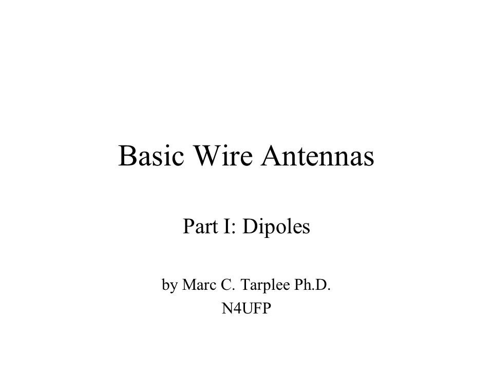 Part I: Dipoles by Marc C. Tarplee Ph.D. N4UFP