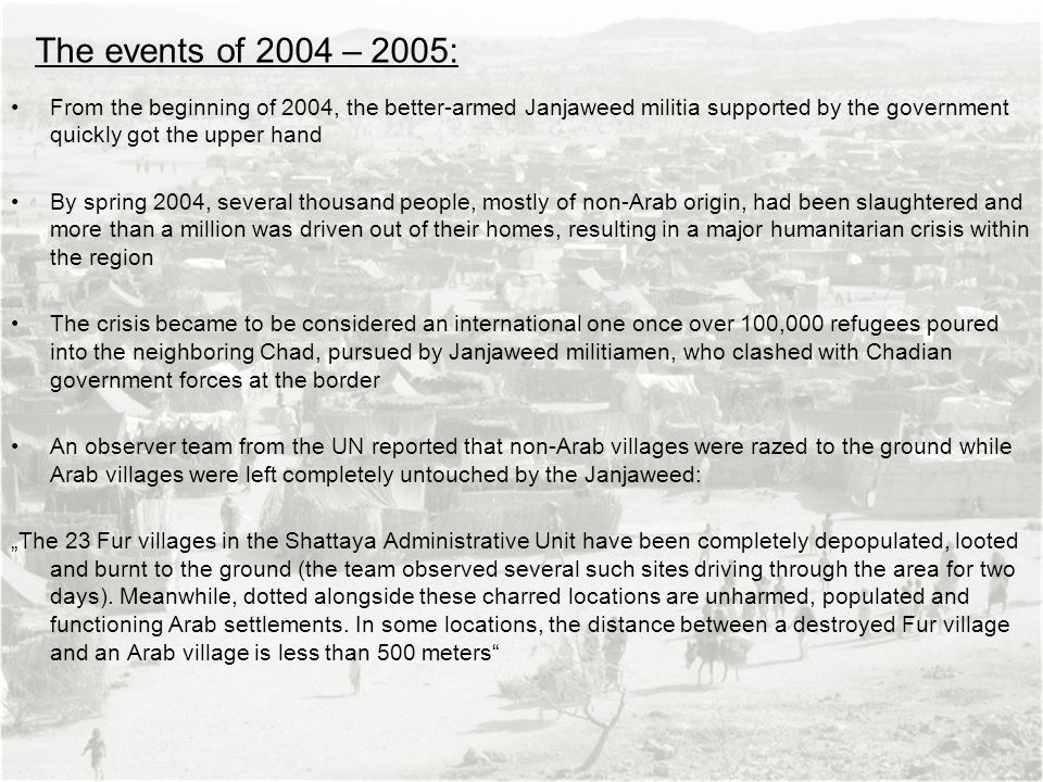 The events of 2004 – 2005: From the beginning of 2004, the better-armed Janjaweed militia supported by the government quickly got the upper hand.