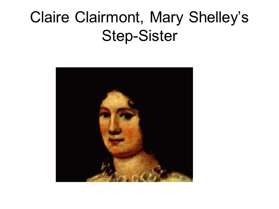 Claire Clairmont, Mary Shelley's Step-Sister