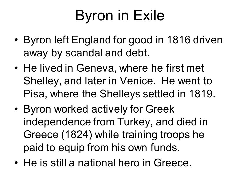 Byron in Exile Byron left England for good in 1816 driven away by scandal and debt.