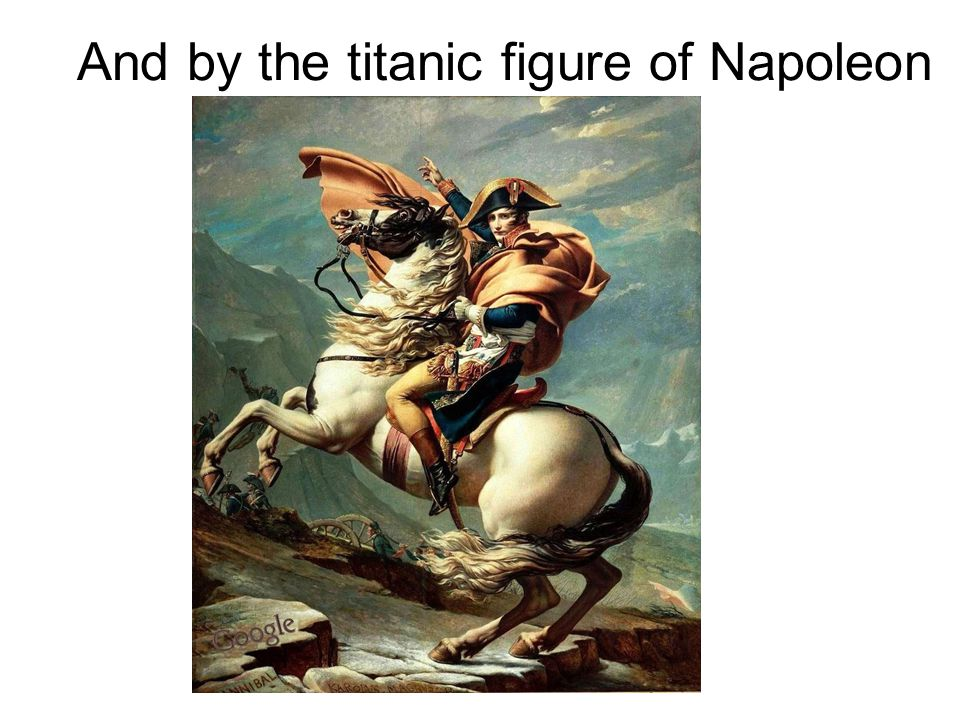 And by the titanic figure of Napoleon