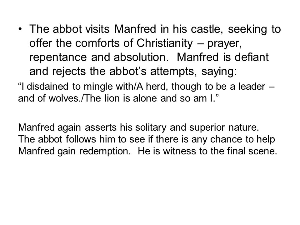 The abbot visits Manfred in his castle, seeking to offer the comforts of Christianity – prayer, repentance and absolution. Manfred is defiant and rejects the abbot's attempts, saying:
