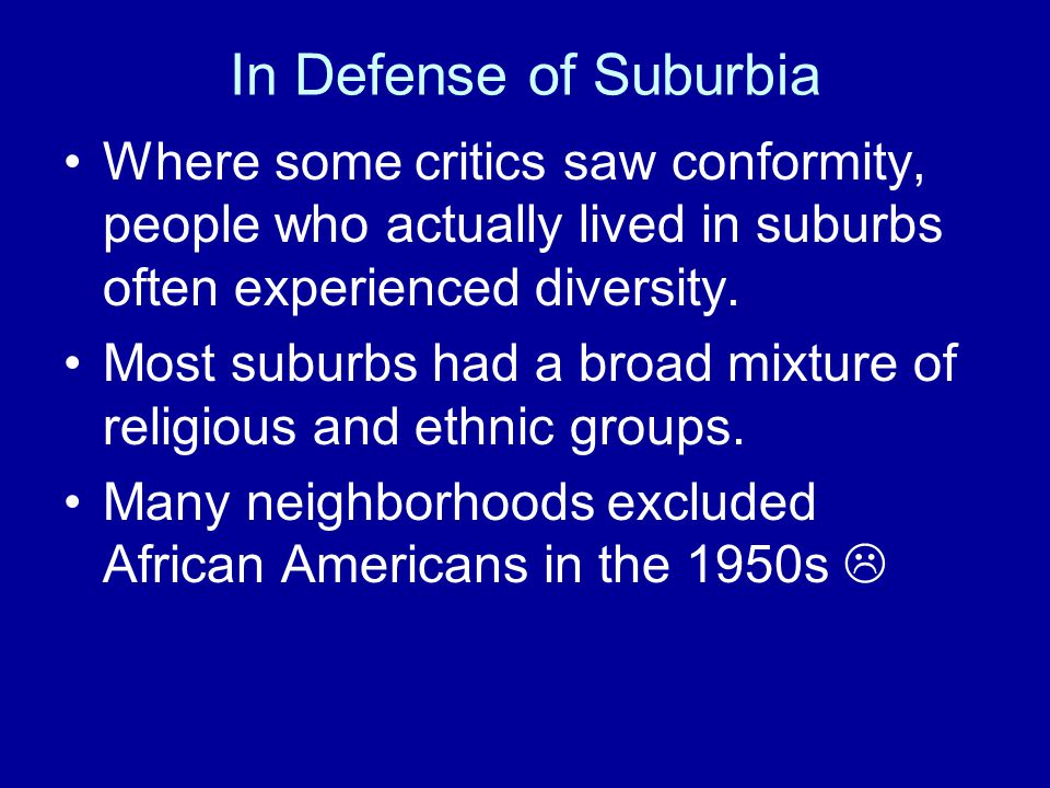 In Defense of Suburbia Where some critics saw conformity, people who actually lived in suburbs often experienced diversity.