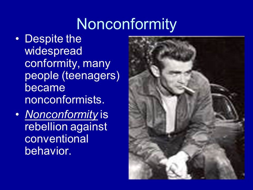 Nonconformity Despite the widespread conformity, many people (teenagers) became nonconformists.