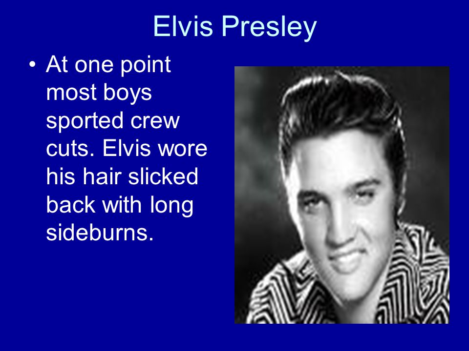 Elvis Presley At one point most boys sported crew cuts.