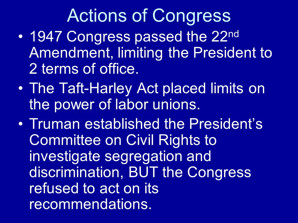 Actions of Congress 1947 Congress passed the 22nd Amendment, limiting the President to 2 terms of office.