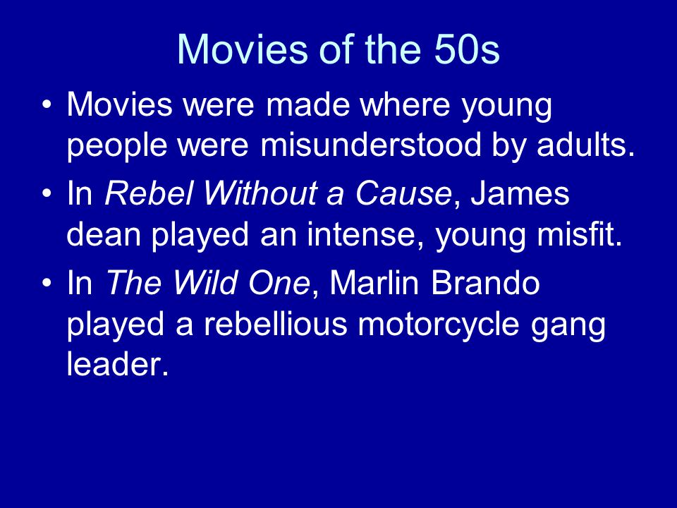Movies of the 50s Movies were made where young people were misunderstood by adults.