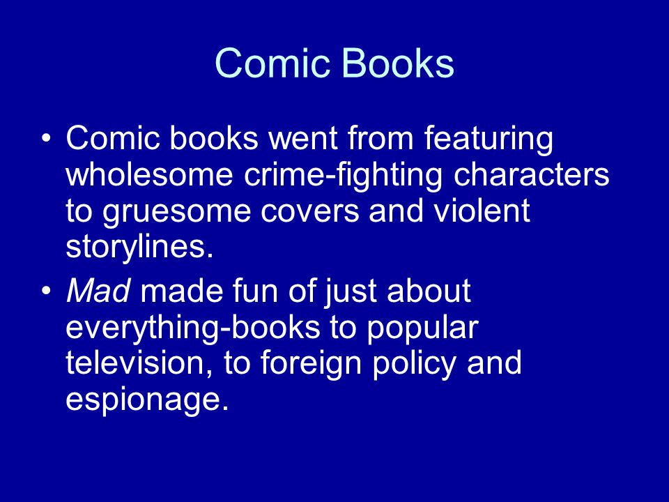 Comic Books Comic books went from featuring wholesome crime-fighting characters to gruesome covers and violent storylines.