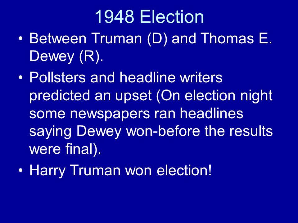 1948 Election Between Truman (D) and Thomas E. Dewey (R).