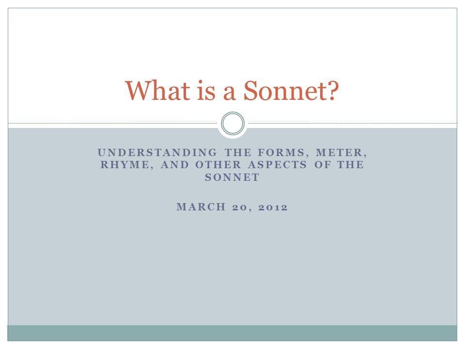 UNDERSTANDING THE FORMS, METER, RHYME, AND OTHER ASPECTS OF THE SONNET