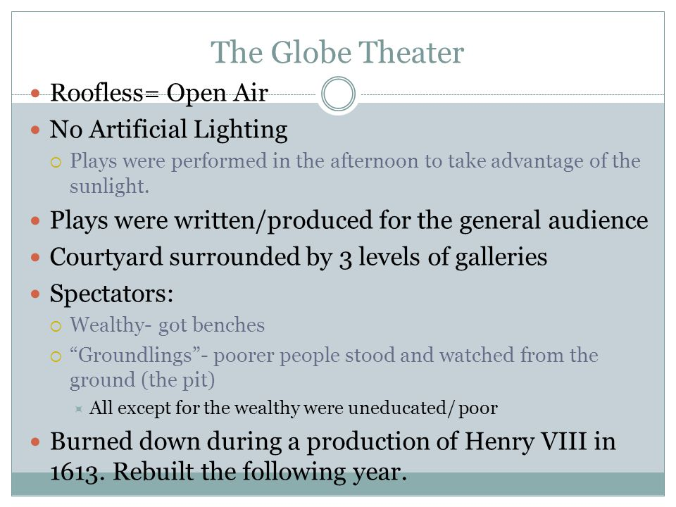 The Globe Theater Roofless= Open Air No Artificial Lighting