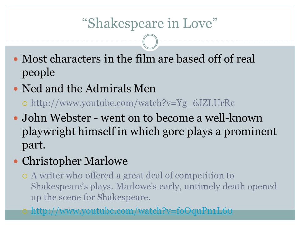 Shakespeare in Love Most characters in the film are based off of real people. Ned and the Admirals Men.