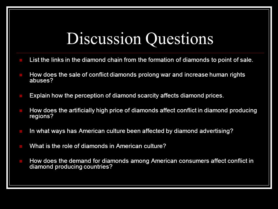 Discussion Questions List the links in the diamond chain from the formation of diamonds to point of sale.