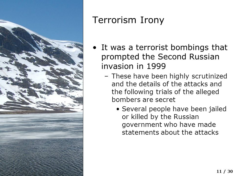 Terrorism Irony It was a terrorist bombings that prompted the Second Russian invasion in 1999.