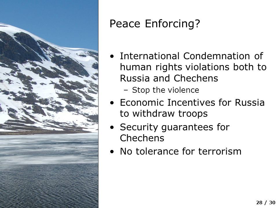 Peace Enforcing International Condemnation of human rights violations both to Russia and Chechens.