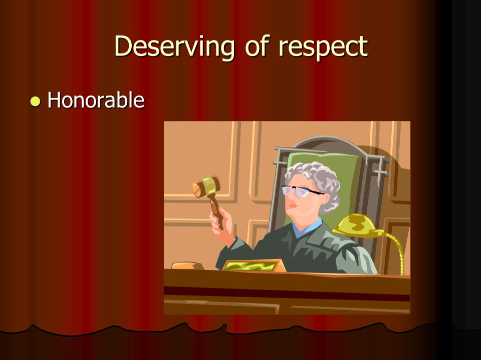 Deserving of respect Honorable