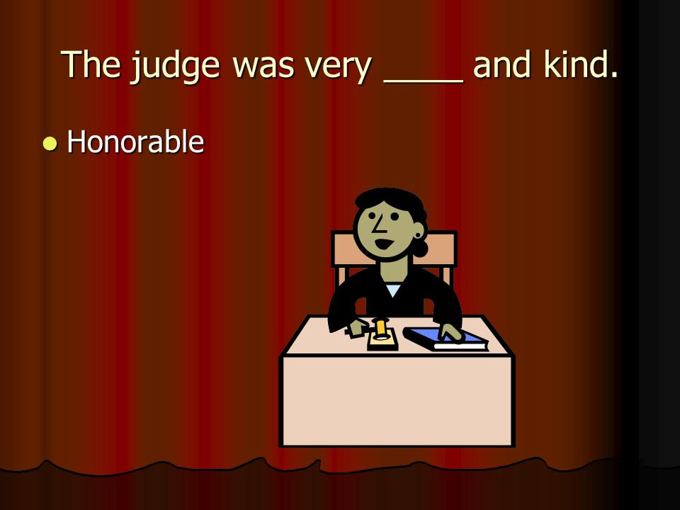 The judge was very ____ and kind.