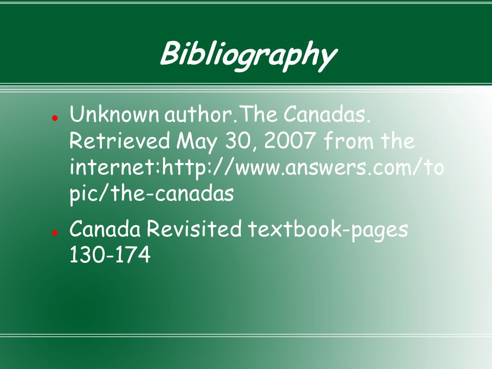 Bibliography Unknown author.The Canadas. Retrieved May 30, 2007 from the internet:http://www.answers.com/to pic/the-canadas.