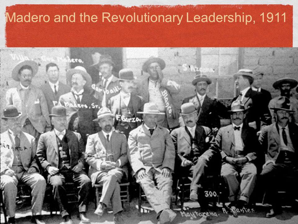 Madero and the Revolutionary Leadership, 1911