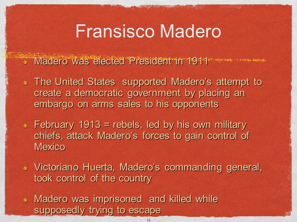 Fransisco Madero Madero was elected President in 1911